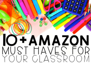 10 + Amazon Must Haves For Your Classroom